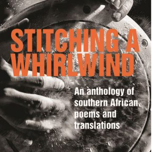 Stitching a Whirlwind: An anthology of  southern African poems